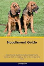 Bloodhound Guide Bloodhound Guide Includes: Bloodhound Training, Diet, Socializing, Care, Grooming, Breeding and More