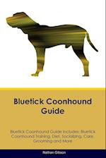 Bluetick Coonhound Guide Bluetick Coonhound Guide Includes: Bluetick Coonhound Training, Diet, Socializing, Care, Grooming, Breeding and More af Nathan Gibson