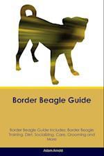 Border Beagle Guide Border Beagle Guide Includes: Border Beagle Training, Diet, Socializing, Care, Grooming, Breeding and More af Adam Arnold