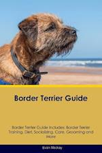 Border Terrier Guide Border Terrier Guide Includes: Border Terrier Training, Diet, Socializing, Care, Grooming, Breeding and More af Evan MacKay