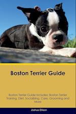 Boston Terrier Guide Boston Terrier Guide Includes: Boston Terrier Training, Diet, Socializing, Care, Grooming, Breeding and More af Joshua Ellison