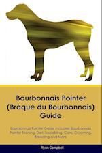 Bourbonnais Pointer (Braque du Bourbonnais) Guide Bourbonnais Pointer Guide Includes: Bourbonnais Pointer Training, Diet, Socializing, Care, Grooming,