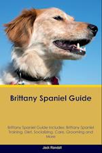 Brittany Spaniel Guide Brittany Spaniel Guide Includes: Brittany Spaniel Training, Diet, Socializing, Care, Grooming, Breeding and More