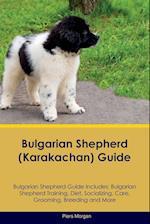 Bulgarian Shepherd (Karakachan) Guide Bulgarian Shepherd Guide Includes: Bulgarian Shepherd Training, Diet, Socializing, Care, Grooming, Breeding and