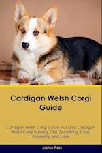 Cardigan Welsh Corgi Guide Cardigan Welsh Corgi Guide Includes: Cardigan Welsh Corgi Training, Diet, Socializing, Care, Grooming, Breeding and More