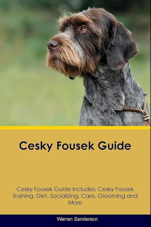 Cesky Fousek Guide Cesky Fousek Guide Includes: Cesky Fousek Training, Diet, Socializing, Care, Grooming, Breeding and More