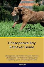 Chesapeake Bay Retriever Guide Chesapeake Bay Retriever Guide Includes: Chesapeake Bay Retriever Training, Diet, Socializing, Care, Grooming, Breeding