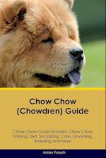 Chow Chow (Chowdren) Guide Chow Chow Guide Includes: Chow Chow Training, Diet, Socializing, Care, Grooming, Breeding and More