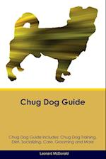 Chug Dog Guide Chug Dog Guide Includes: Chug Dog Training, Diet, Socializing, Care, Grooming, Breeding and More af Leonard McDonald