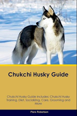 Chukchi Husky Guide Chukchi Husky Guide Includes: Chukchi Husky Training, Diet, Socializing, Care, Grooming, Breeding and More