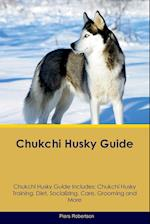 Chukchi Husky Guide Chukchi Husky Guide Includes: Chukchi Husky Training, Diet, Socializing, Care, Grooming, Breeding and More af Piers Robertson