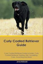 Curly Coated Retriever Guide Curly Coated Retriever Guide Includes: Curly Coated Retriever Training, Diet, Socializing, Care, Grooming, Breeding and M