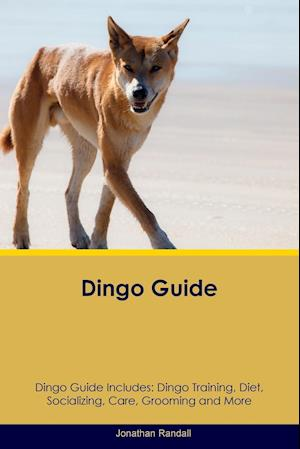 Dingo Guide Dingo Guide Includes: Dingo Training, Diet, Socializing, Care, Grooming, Breeding and More