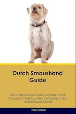 Dutch Smoushond Guide Dutch Smoushond Guide Includes: Dutch Smoushond Training, Diet, Socializing, Care, Grooming, Breeding and More