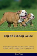 English Bulldog Guide English Bulldog Guide Includes: English Bulldog Training, Diet, Socializing, Care, Grooming, Breeding and More