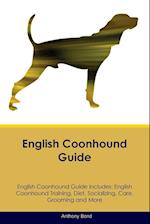 English Coonhound Guide English Coonhound Guide Includes: English Coonhound Training, Diet, Socializing, Care, Grooming, Breeding and More af Anthony Bond