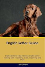 English Setter Guide English Setter Guide Includes: English Setter Training, Diet, Socializing, Care, Grooming, Breeding and More