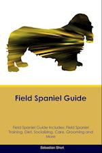 Field Spaniel Guide Field Spaniel Guide Includes: Field Spaniel Training, Diet, Socializing, Care, Grooming, Breeding and More
