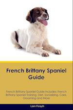 French Brittany Spaniel Guide French Brittany Spaniel Guide Includes: French Brittany Spaniel Training, Diet, Socializing, Care, Grooming, Breeding an af Liam Forsyth