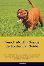 French Mastiff (Dogue de Bordeaux) Guide French Mastiff Guide Includes: French Mastiff Training, Diet, Socializing, Care, Grooming, Breeding and More af Trevor King