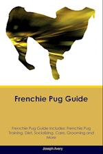 Frenchie Pug Guide Frenchie Pug Guide Includes: Frenchie Pug Training, Diet, Socializing, Care, Grooming, Breeding and More af Joseph Avery