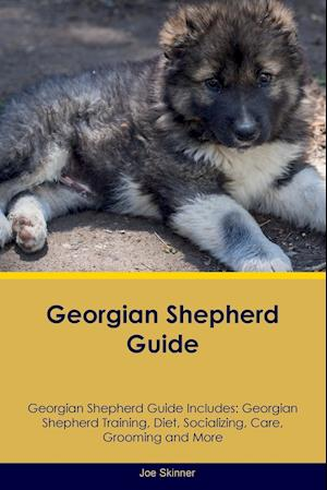 Georgian Shepherd Guide Georgian Shepherd Guide Includes: Georgian Shepherd Training, Diet, Socializing, Care, Grooming, Breeding and More
