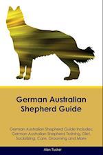 German Australian Shepherd Guide German Australian Shepherd Guide Includes: German Australian Shepherd Training, Diet, Socializing, Care, Grooming, Br af Alan Tucker