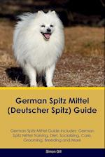 German Spitz Mittel (Deutscher Spitz) Guide German Spitz Mittel Guide Includes: German Spitz Mittel Training, Diet, Socializing, Care, Grooming, Breed