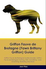 Griffon Fauve de Bretagne (Fawn Brittany Griffon) Guide Griffon Fauve de Bretagne Guide Includes: Griffon Fauve de Bretagne Training, Diet, Socializin af Jason Rees
