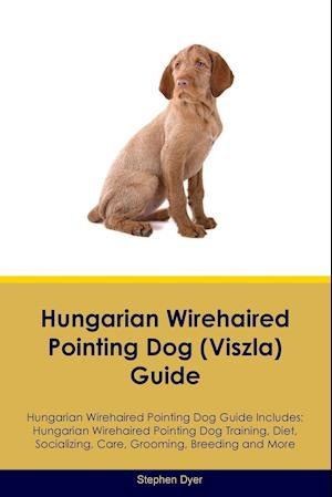 Hungarian Wirehaired Pointing Dog (Viszla) Guide Hungarian Wirehaired Pointing Dog Guide Includes: Hungarian Wirehaired Pointing Dog Training, Diet, S