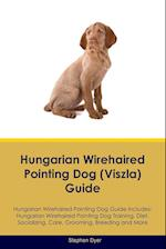 Hungarian Wirehaired Pointing Dog (Viszla) Guide Hungarian Wirehaired Pointing Dog Guide Includes: Hungarian Wirehaired Pointing Dog Training, Diet, S af Stephen Dyer