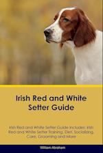 Irish Red and White Setter Guide Irish Red and White Setter Guide Includes: Irish Red and White Setter Training, Diet, Socializing, Care, Grooming, Br af William Abraham