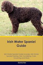 Irish Water Spaniel Guide Irish Water Spaniel Guide Includes: Irish Water Spaniel Training, Diet, Socializing, Care, Grooming, Breeding and More af Dominic Parr