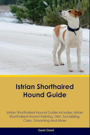 Istrian Shorthaired Hound Guide Istrian Shorthaired Hound Guide Includes: Istrian Shorthaired Hound Training, Diet, Socializing, Care, Grooming, Breed