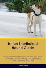Istrian Shorthaired Hound Guide Istrian Shorthaired Hound Guide Includes: Istrian Shorthaired Hound Training, Diet, Socializing, Care, Grooming, Breed af Gavin Dowd