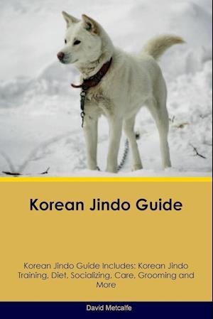 Korean Jindo Guide Korean Jindo Guide Includes: Korean Jindo Training, Diet, Socializing, Care, Grooming, Breeding and More