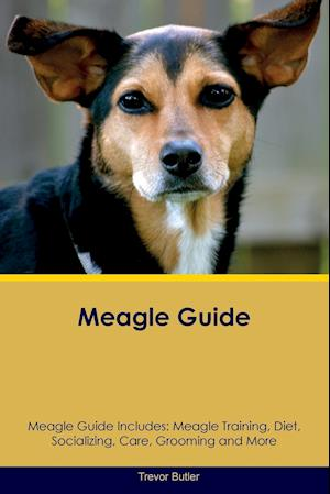 Meagle Guide Meagle Guide Includes: Meagle Training, Diet, Socializing, Care, Grooming, Breeding and More