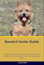 Norwich Terrier Guide Norwich Terrier Guide Includes: Norwich Terrier Training, Diet, Socializing, Care, Grooming, Breeding and More af Connor Miller