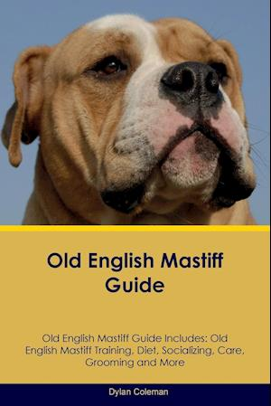 Old English Mastiff Guide Old English Mastiff Guide Includes: Old English Mastiff Training, Diet, Socializing, Care, Grooming, Breeding and More