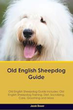 Old English Sheepdog Guide Old English Sheepdog Guide Includes: Old English Sheepdog Training, Diet, Socializing, Care, Grooming, Breeding and More af Jacob Bower