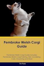 Pembroke Welsh Corgi Guide Pembroke Welsh Corgi Guide Includes: Pembroke Welsh Corgi Training, Diet, Socializing, Care, Grooming, Breeding and More af Tim Poole