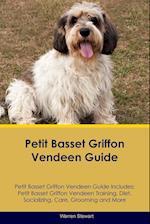 Petit Basset Griffon Vendeen Guide Petit Basset Griffon Vendeen Guide Includes: Petit Basset Griffon Vendeen Training, Diet, Socializing, Care, Groomi
