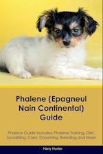 Phalene (Epagneul Nain Continental) Guide Phalene Guide Includes: Phalene Training, Diet, Socializing, Care, Grooming, Breeding and More
