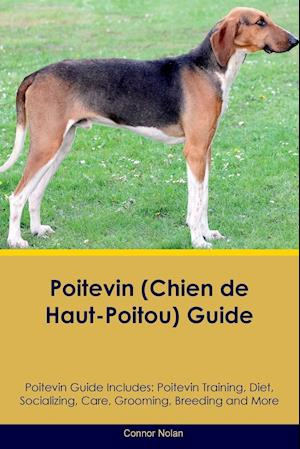 Poitevin (Chien de Haut-Poitou) Guide Poitevin Guide Includes: Poitevin Training, Diet, Socializing, Care, Grooming, Breeding and More