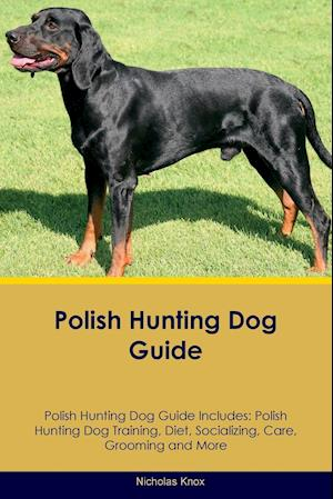 Polish Hunting Dog Guide Polish Hunting Dog Guide Includes: Polish Hunting Dog Training, Diet, Socializing, Care, Grooming, Breeding and More