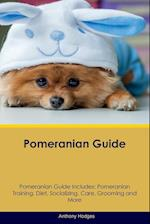 Pomeranian Guide Pomeranian Guide Includes: Pomeranian Training, Diet, Socializing, Care, Grooming, Breeding and More