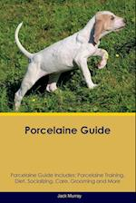 Porcelaine Guide Porcelaine Guide Includes: Porcelaine Training, Diet, Socializing, Care, Grooming, Breeding and More af Jack Murray