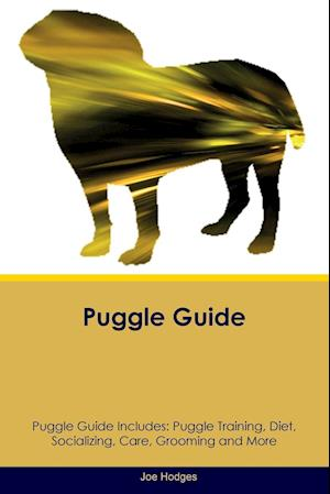 Puggle Guide Puggle Guide Includes: Puggle Training, Diet, Socializing, Care, Grooming, Breeding and More