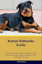 Roman Rottweiler Guide Roman Rottweiler Guide Includes: Roman Rottweiler Training, Diet, Socializing, Care, Grooming, Breeding and More af Dominic Oliver