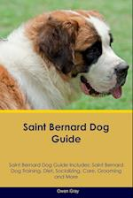 Saint Bernard Dog Guide Saint Bernard Dog Guide Includes: Saint Bernard Dog Training, Diet, Socializing, Care, Grooming, Breeding and More af Owen Gray